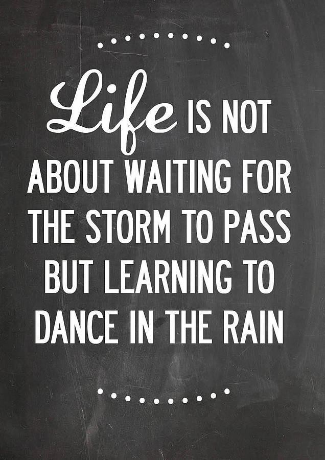 A1 Inspirational Life Quotes. Life is not about waiting for the storm to pass but learning to dance in the rain.
