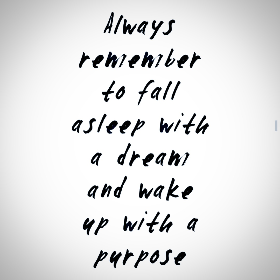 A1 smart quotes - Always remember to fall asleep with a dream and wake up with a purpose.