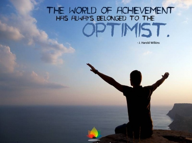 The world of achievement has always belonged to the optimist.