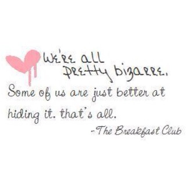 A10 breakfast club quotes - We're all pretty bizarre. Some of us are just better at hiding it. That's all.