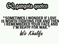 A10 gangster quotes - Sometimes I wonder if love is worth fighting for and then I remembered your face and I'm ready for war. - Wiz Kalifa