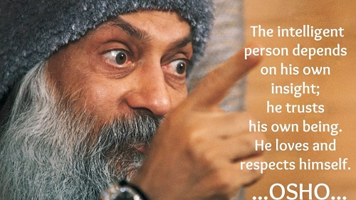 A10 osho quotes - The intelligent person depends on his own insight, he trusts his own being. He loves and respects himself.