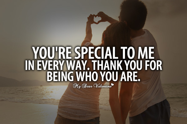 You're special to me in every way. Thank you for being who you are.