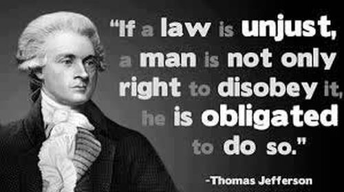 If a law is unjust, a man is not only right to disobey it, he is obligated to do so.