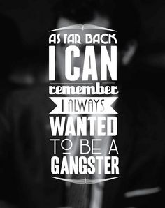 A11 gangster quotes - As far back I can remember I always wanted to be a gangster.