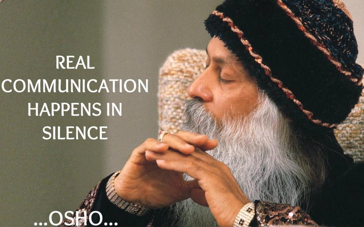 A11 osho quotes - Real communication happens in silence.