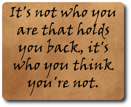 recognition quotes - It's not who you are that holds you back, it's who you think you're not.