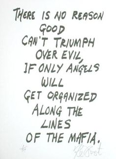 A12 kurt vonnegut quotes - There is no reason good cant't triumph over evil. If only angels will get organized along the lines of the mafia.