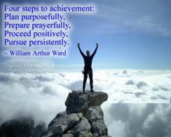Four steps to achievement: Plan purposefully, prepare prayerfully, proceed positively, pursue persistently.