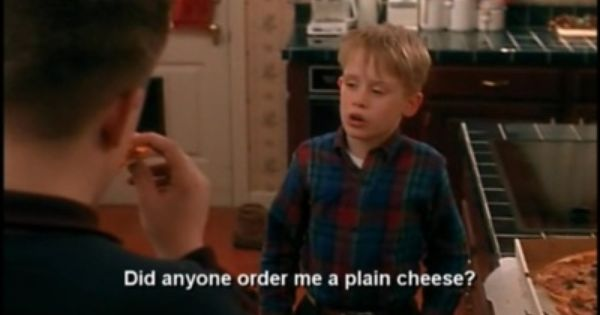 A13 home alone quotes. Did anyone order me a plain cheese ?