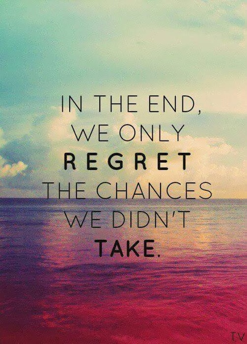 A13 Inspirational Life Quotes. In the end, we only regret the chances we didn't take.