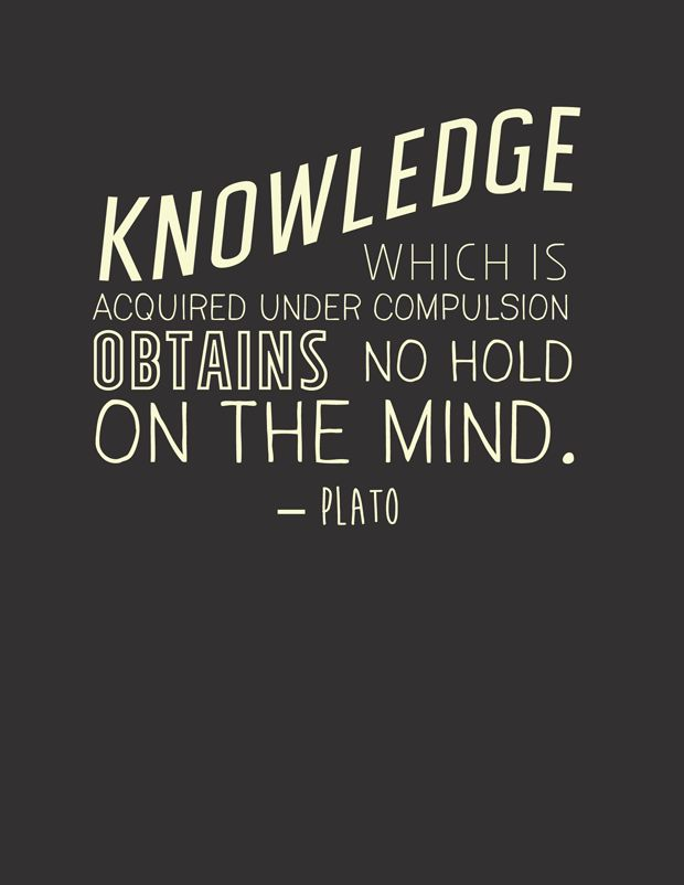 A13 quotes about education - Knowledge which is acquired under compulsion obtains no hold on the mind. - Plato