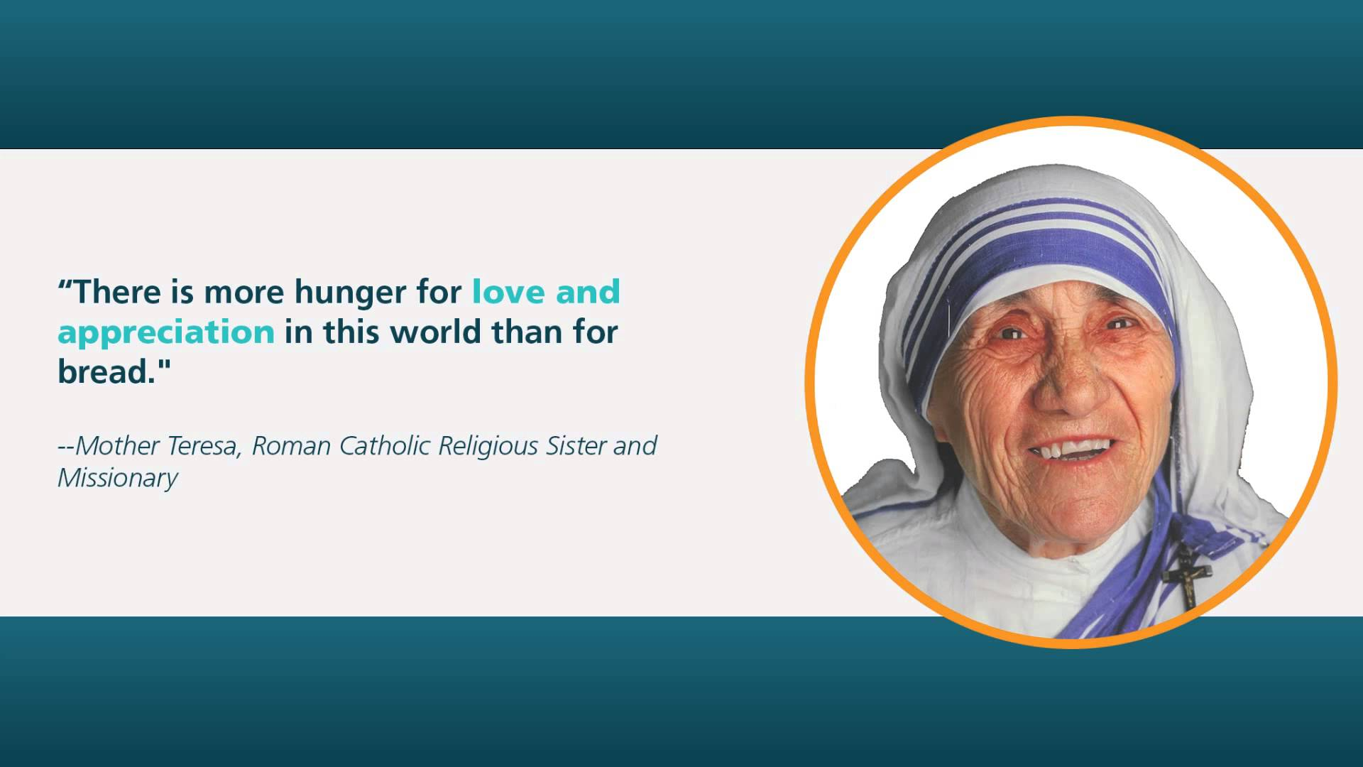 A13 recognition quotes - There is more hunger for love and appreciation in this world than for bread. - Mother Teresa