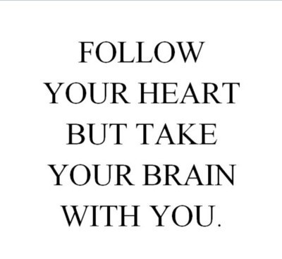 smart quotes - Follow your heart but take your brain with you.