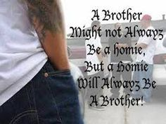 A14 gangster quotes. A brother might not always be a homie, but a homie always be a brother.