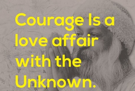 A14 osho quotes - Courage is a love affair with the unknown.