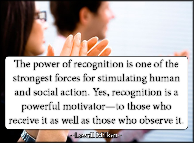 A14 recognition quotes - The power of recognition is one of the strongest forces for stimulating human and social action. Yes, recognition is a powerful motivator - to those who receive it as well as those who observe it.