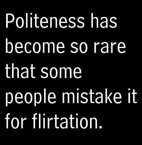 A14 smart quotes - Politeness has become so rare that some people mistake it for flirtation.