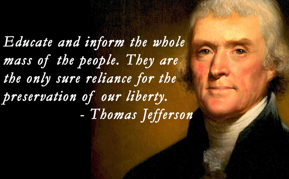Educate and inform the while mass of the people. They are the only sure reliance for the preservation of our liberty.