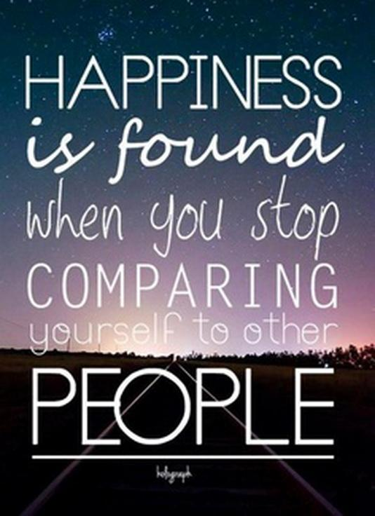 Inspiring Quotes - Happiness is found when you stop comparing yourself to other people.