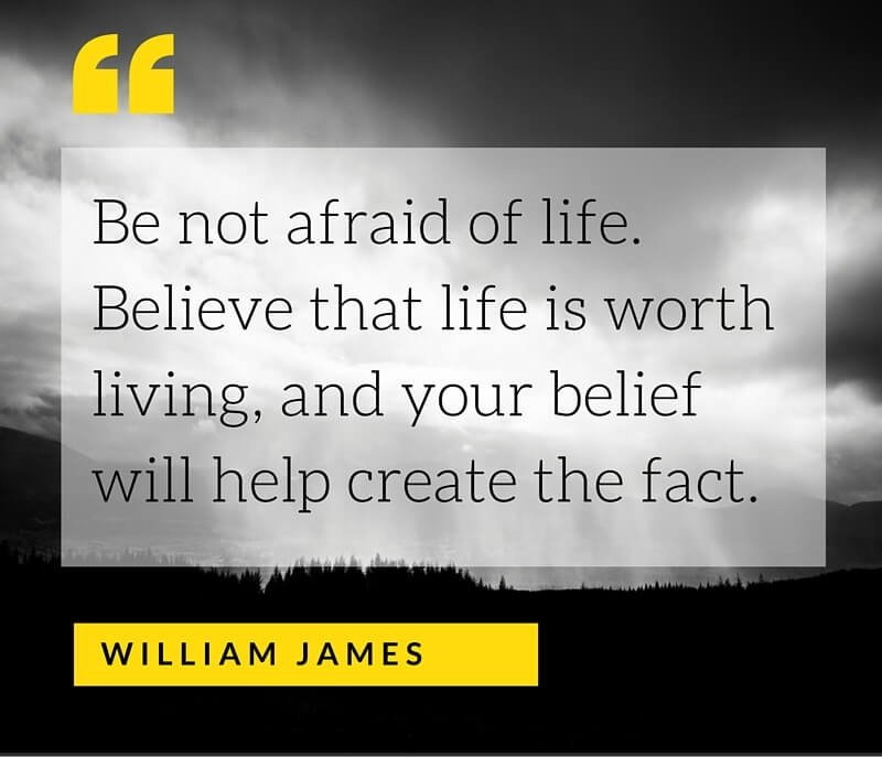 A16 positive quotes about life. Be not afraid of life. Believe that life is worth living, and your belief will help create the face. - William James