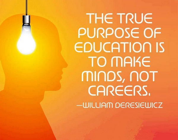 A16 quotes about education - The true purpose of education is to make minds, not careers. - William Deresiewicz