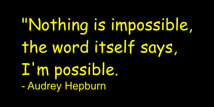 A16 recognition quotes - Nothing is impossible, the world itself says, I'm possible. - Audrey Hepburn