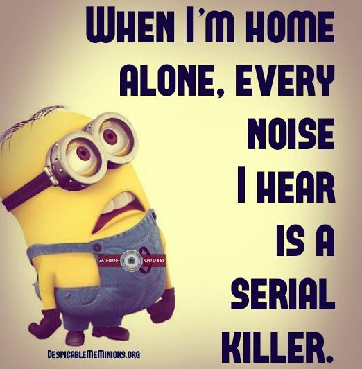 A17 home alone quotes - When I'm home alone, every noise I hear is a serial killer.