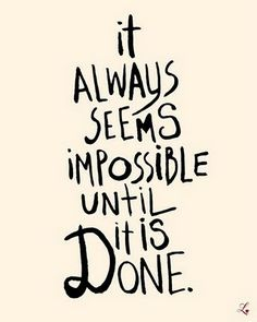 A17 It always seems impossible until it is done.