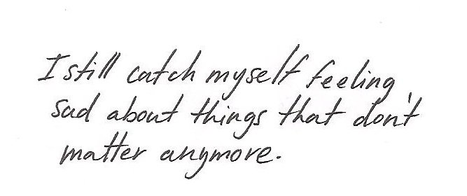 A17 kurt vonnegut quotes - I still catch myself feeling sad about things that don't matter anymore.