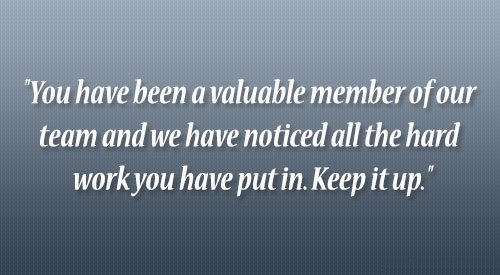recognition quotes - You have been a valuable member of our team and we have noticed all the hard work you have put in. Keep it up.