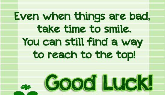 A18 Even when things are bad. Take time to smile. You can still find a way to reach the top. Good luck.