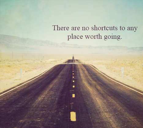 A18 Inspirational Life Quotes. There are no shortcuts to any place worth going.