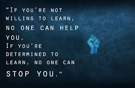 A18 quotes about education - If you're not willing to learn, No one can help you. If you're determined to learn, no one can stop you.