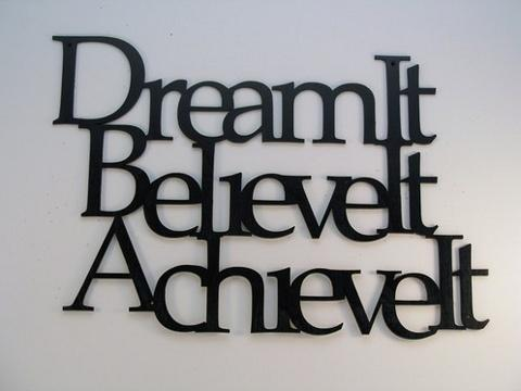 Dream it. Believe it. Achieve it.