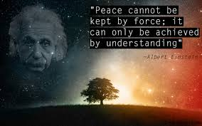 Peace cannot be kept by force: it can only be achieved by understanding.