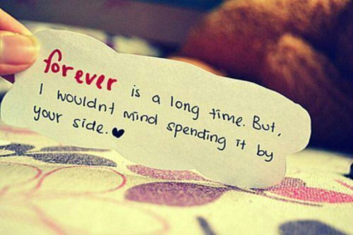 Forever is a long time. But, I wouldn't mind spending it by your side.