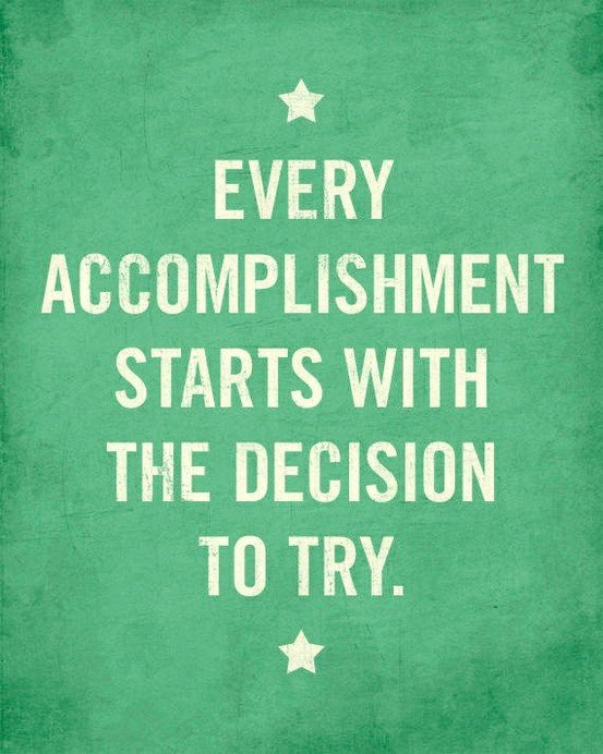 A2 Inspirational Life Quotes. Every accomplishment starts with the decision to try.