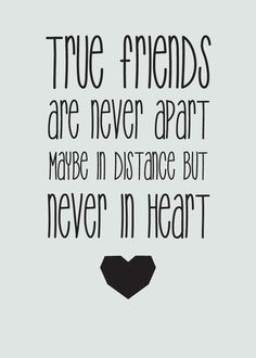 A2 quotes about friends - True friends are never apart maybe in distance but never in heart.