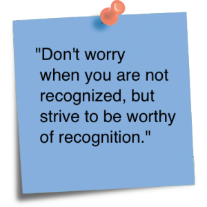 recognition quotes - Don't worry when you are not recognized, but strive to be worthy of recognition.