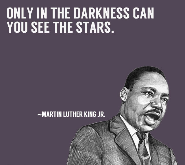 Only in the darkness, you can see the stars.