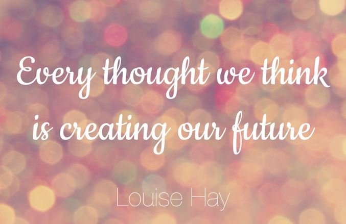 A21 positive quotes about life. Every thought we think is creating our future. - Louise Hay
