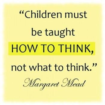 A21 quotes about education - Children must be taught, how to think not what to think.