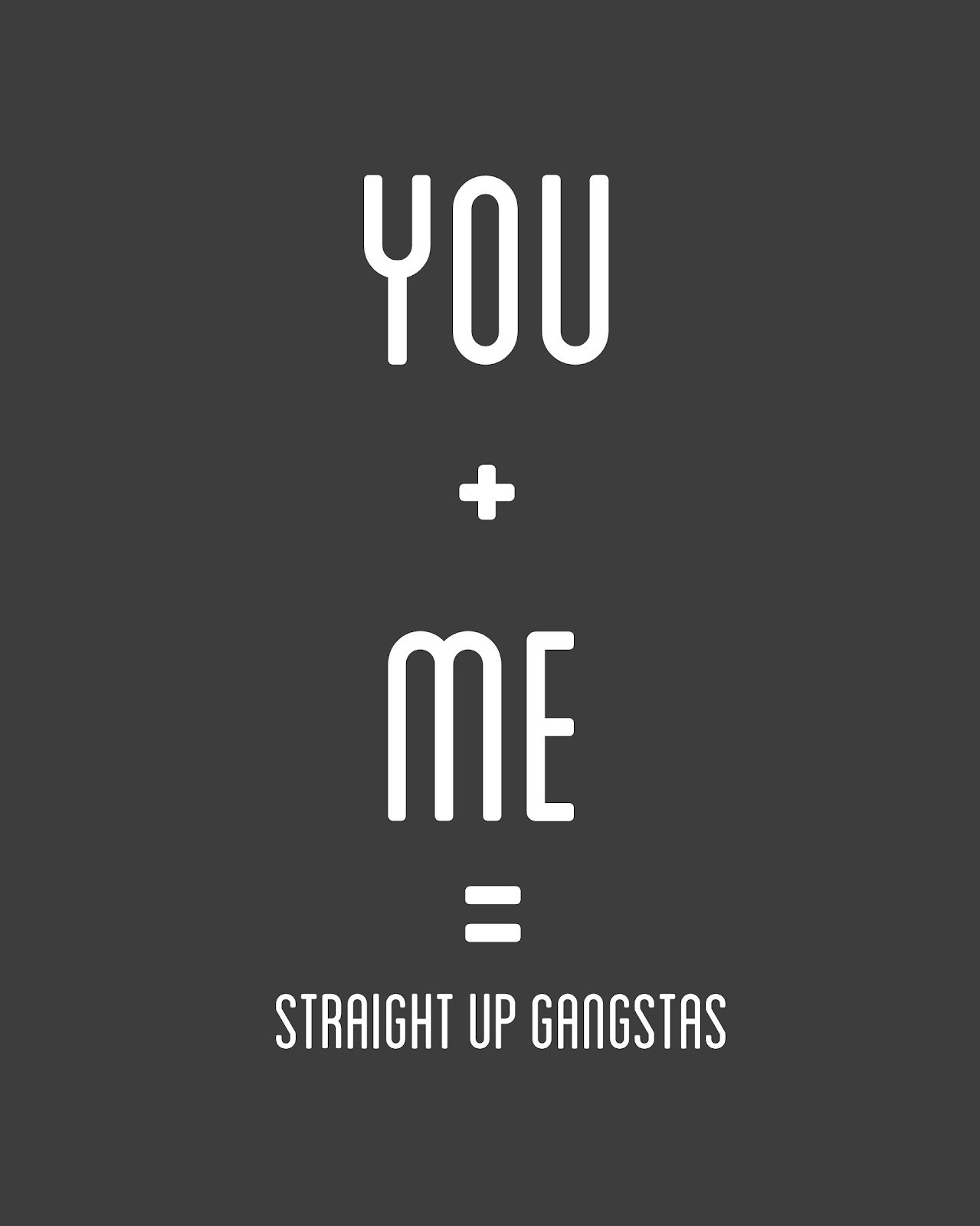 A22 gangster quotes. you + me = straight up gangstas.