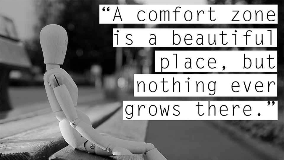 Inspiring Quotes - A comfort zone is a beautiful place, but nothing ever grows there.