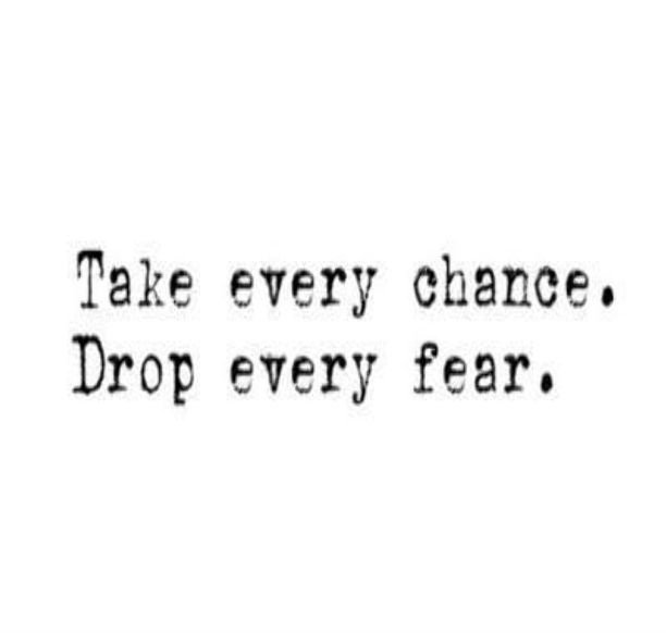 A22 positive quotes about life. Take every chance. Drop every fear.
