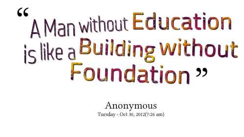A22 quotes about education - A man without education is like a building without foundation.