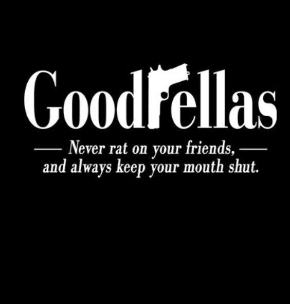 A23 gangster quotes. Goodfellas, never rat on your friends and always keep your mouth shut.