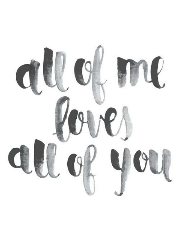 All of me loves all of you.