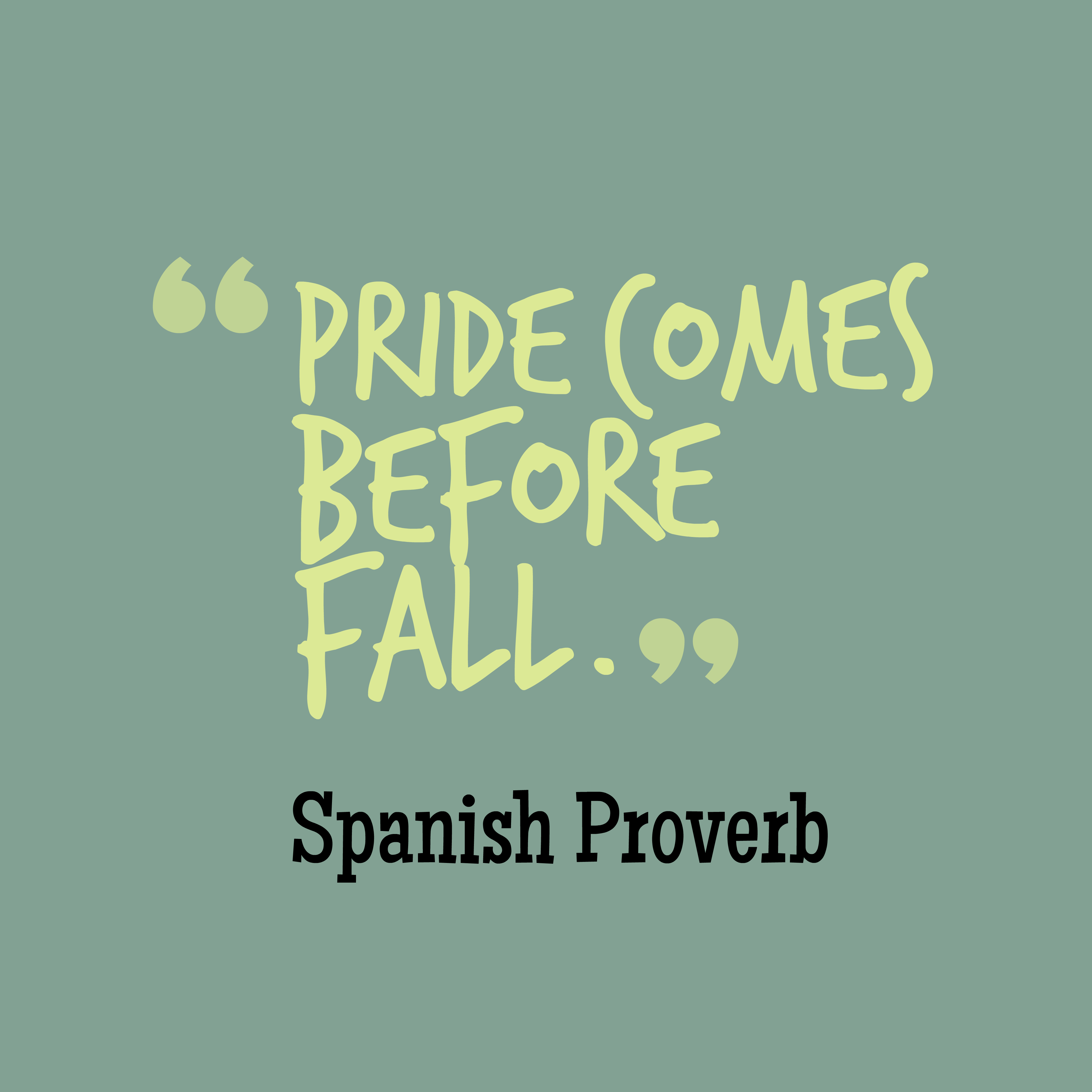 Pride comes before fall.